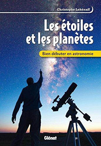 9782723476003: Les étoiles et les planètes : Bien débuter en astronomie