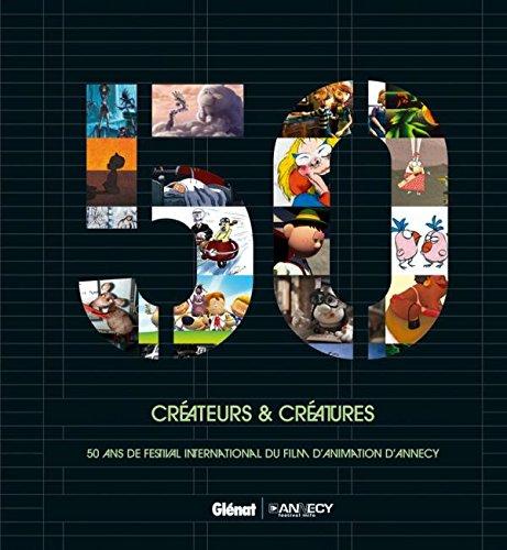 Cr?ateurs & cr?atures : 50 ans de festival international du film d'animation d'Annecy. Livre bilingue, fran?ais-anglais - CITIA