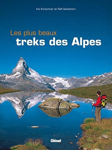 Les plus beaux treks des Alpes (Beaux: Kurschner, Iris; Gantzhorn,