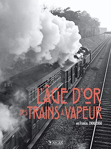 ÂGE D'OR DES TRAINS À VAPEUR EN FRANCE, 1900-1950 (L'): LAMMING CLIVE