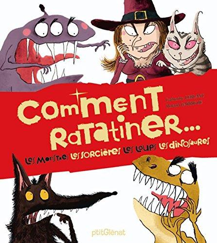 9782723479837: Comment ratatiner... : Les monstres, les sorcières, les loups, les dinosaures