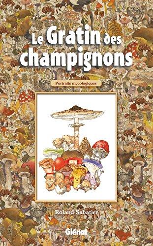9782723490542: Le Gratin des champignons: Portraits mycologiques