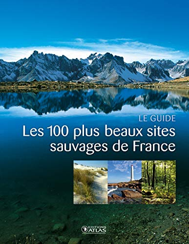 9782723493871: Les 100 plus beaux sites sauvages de France