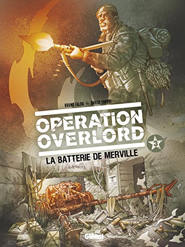 OPÉRATION OVERLORD T.03 : LA BATTERIE DE MERVILLE: FALBA BRUNO
