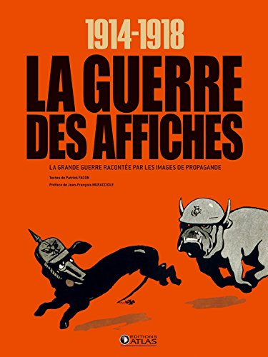14-18 LA GUERRE DES AFFICHES : LA GRANDE GUERRE RACONTÉE PAR LES IMAGES DE PROPAGANDE: FACON...