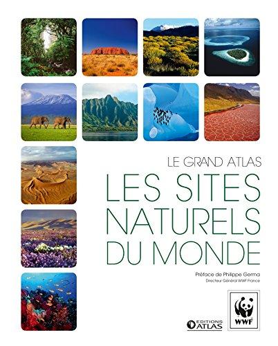 GRAND ATLAS WWF DES SITES NATURELS DU MONDE: COLLECTIF