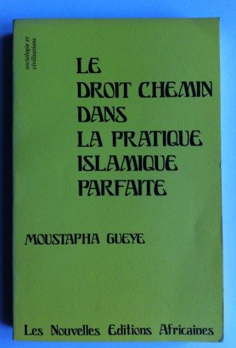 Le Droit chemin dans la pratique islamique parfaite [Jan 01, 1977] Gueye, Mou.: Moustapha Gueye