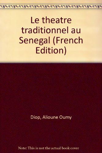 Le theatre traditionnel au Senegal (French Edition): Alioune Oumy Diop