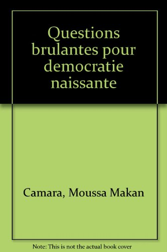 Questions brulantes pour democratie naissante (French Edition): Moussa Makan Camara