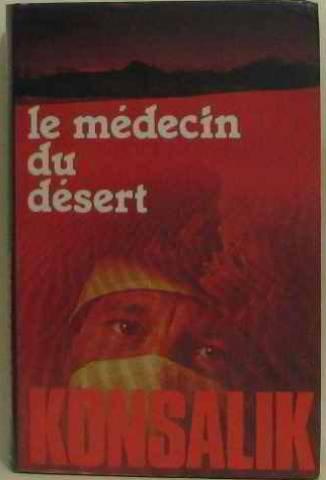 Le médecin du désert: KONSALIK HEINZ G.