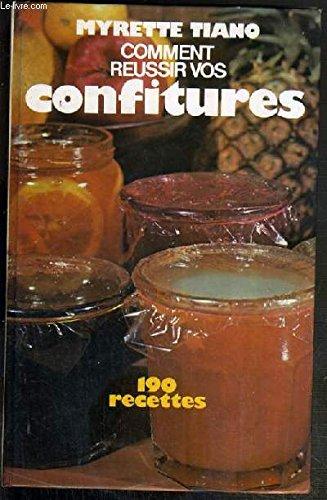 Comment réussir vos confitures : 190 recettes [Relié] [Jan 01, 1980] Myrette Tiano et...