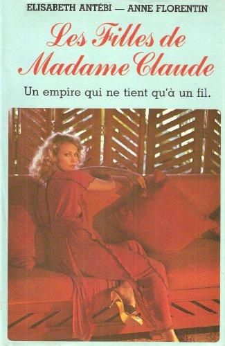 Les Filles de Madame Claude : Un empire qui ne tient qu'à un fil: Anne Florentin ...