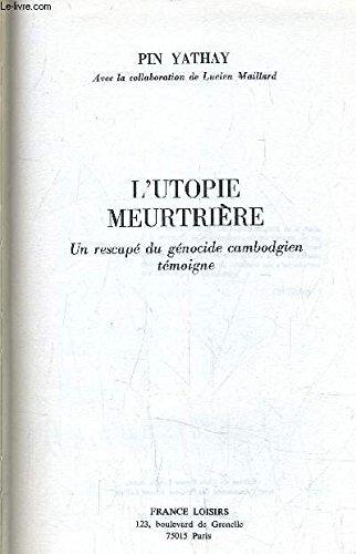 L'Utopie meurtrière : Un rescapé du génocide: Yathay, Pin, Maillard,