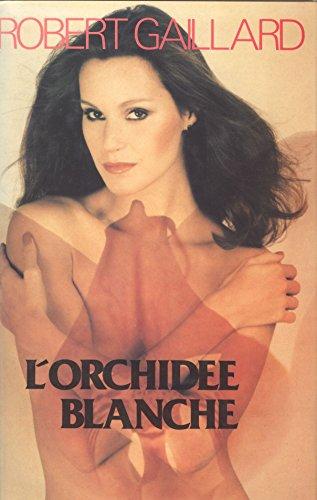 l' Orchidée Blanche Robert Gaillard: Robert Gaillard