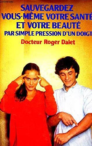Sauvegardez vous-meme votre sante et votre beaute par simple pression d'un doigt: Roger Dalet