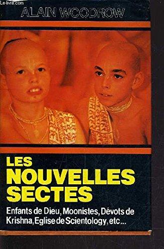 9782724213102: Les Nouvelles Sectes - Enfants De Dieu - Moonistes - Dévots De krishna....