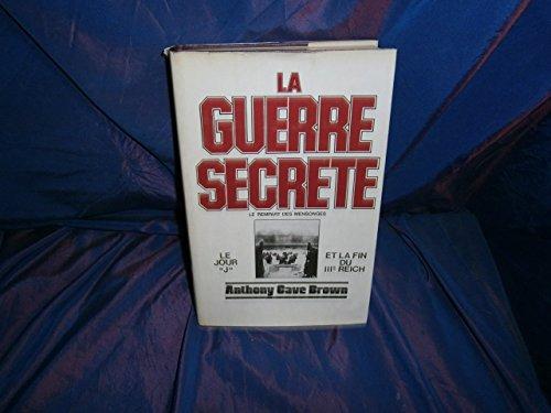 La Guerre Secrète : Le Rempart des Mensonges . Tome 2 - Le Jour J et La Fin Du III° Reich - CAVE BROWN Anthony