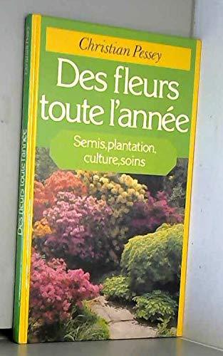9782724215045: Des fleurs toute l'année. semis, plantation, culture, soins.
