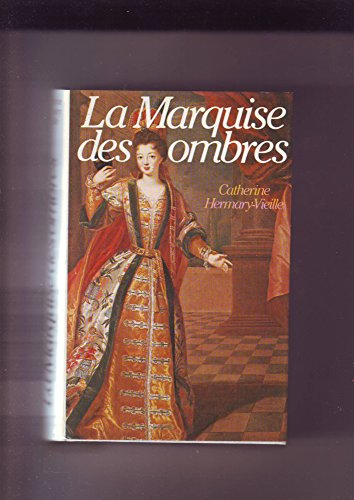 9782724220858: La Marquise des ombres ou la Vie de Marie-Madeleine d'Aubray, marquise de Brinvilliers
