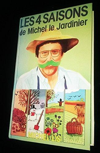 9782724231847: Les Quatre saisons de Michel le jardinier