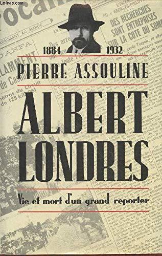 Albert londres: vie et mort d'un grand: Assouline Pierre