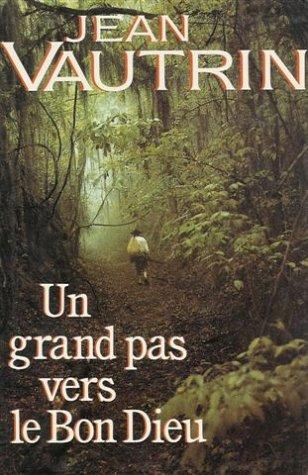 9782724249583: Un grand pas vers le bon Dieu : Roman 500 pages : Reliure cartonnée luxe & jacquette éditeur