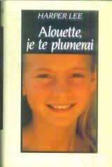 Alouette, je te plumerai: Harper Lee