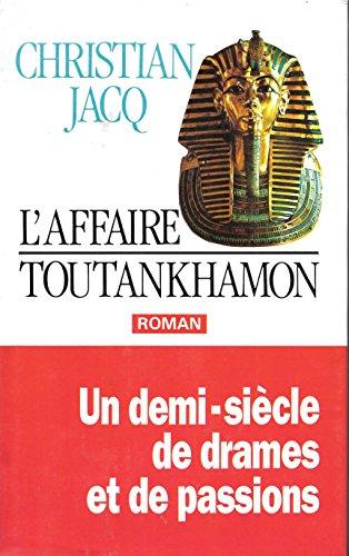 9782724270051: L'affaire Toutankhamon. Un Demi-siecle De Drames Et De Passions