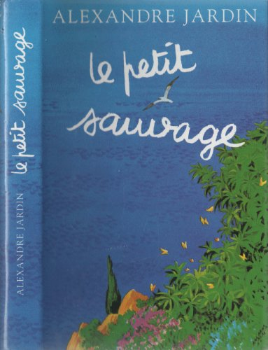 Le petit sauvage by alexandre jardin abebooks for Alexandre jardin zebre