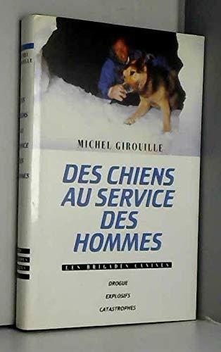9782724277081: Des chiens au service des hommes - Les brigades canines - Drogue - Explosifs - Catastrophes