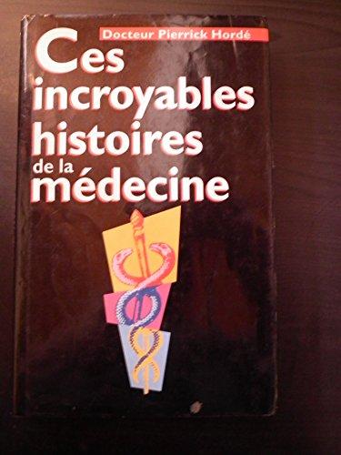 Ces incroyable histoires de la médecine: HORDE PIERRICK