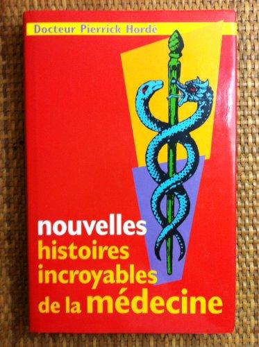 Nouvelles histoires incroyables de la m?decine: Horde Docteur Pierrick