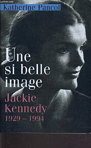 9782724289848: UNE SI BELLE IMAGE; JACKIE KENNEDY 1929-1994