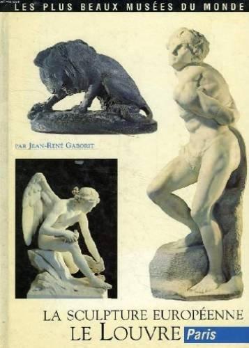 Le Louvre : La sculpture européenne (Les: Gaborit, Jean-René