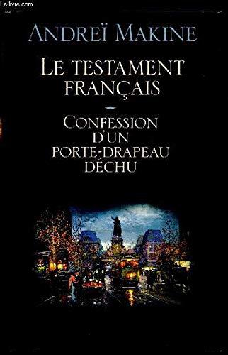 Le testament français, confession d'un porte-drapeau déchu: MAKINE (Andreï)