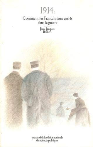 1914: Comment les Français sont entrés dans: Jean Jacques Becker