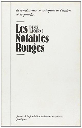 Les notables rouges: La construction municipale de l'union de la gauche (French Edition) (2724604385) by Lacorne, Denis