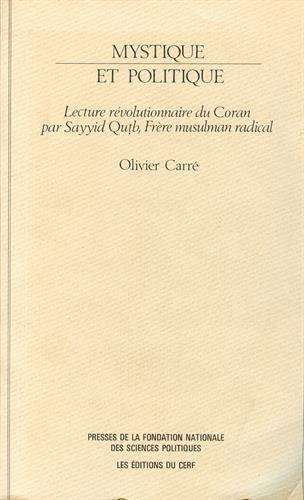 9782724604962: Mystique et politique : Lecture révolutionnaire du Coran par Sayyid Qutb, frère musulman radical