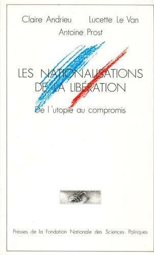 Les Nationalisations de la Liberation: De l'utopie au compromis (French Edition): Andrieu
