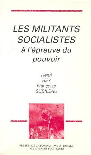 Les Militants socialistes a l'epreuve du pouvoir (French Edition): Rey, Henri