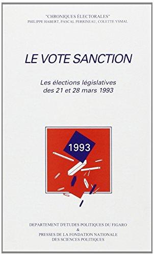 9782724606348: Le vote sanction: Les elections legislatives des 21 et 28 mars 1993 (Chroniques electorales) (French Edition)