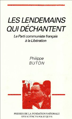 Les lendemains qui dechantent: Le Parti communiste francais a la Liberation (French Edition): Buton...