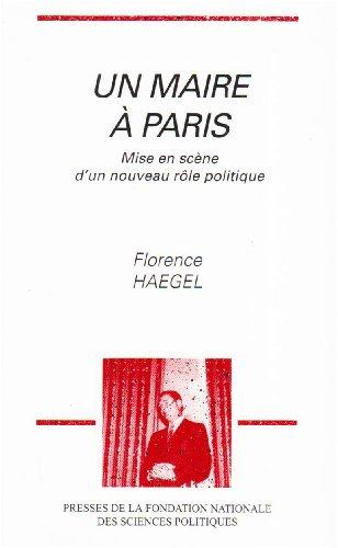 Un maire a Paris: Mise en scene d'un nouveau role politique (French Edition): Haegel, Florence