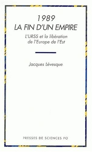 1989, la fin d'un empire: L'URSS et la liberation de l'Europe de l'Est (French ...