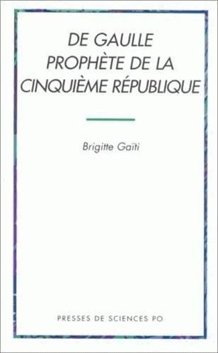 De Gaulle: Prophete de la Cinquieme Republique (1946-1962) (French Edition): Gaiti, Brigitte