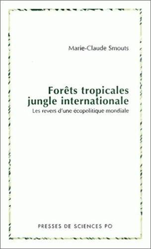 Forets tropicales, jungle internationale: Les revers de l'ecopolitique mondiale (French ...