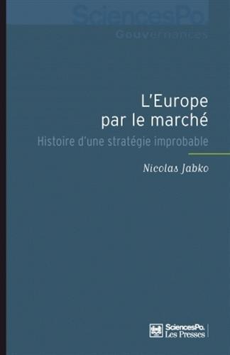 EUROPE PAR LE MARCHÉ (L') : HISTOIRE D'UNE STRATÉGIE IMPROBABLE: JABKO ...