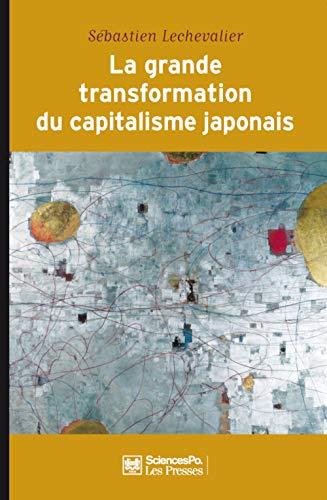 GRANDE TRANSFORMATION DU CAPITALISME JAPONAIS (LA): LECHEVALIER S�BASTIEN