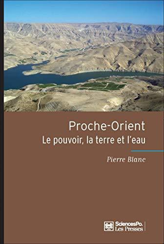 Proche-orient : le pouvoir, la terre et l'eau: Pierre Blanc