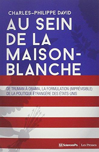 9782724617153: Au sein de la Maison-Blanche : De Truman � Obama : la formulation (impr�visible) de la politique �trang�re des Etats-Unis